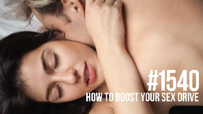 1540: How to Boost Your Sex Drive
