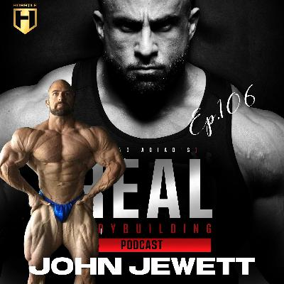 LAST CHANCE AT THE OLYMPIA   John Jewett   Real Bodybuilding Podcast Ep.106