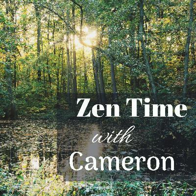 Zen Time with Cameron Ep.5 Self-mastery