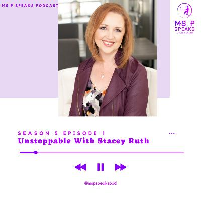 Season 5; Episode 1 - Unstoppable With Stacey Ruth