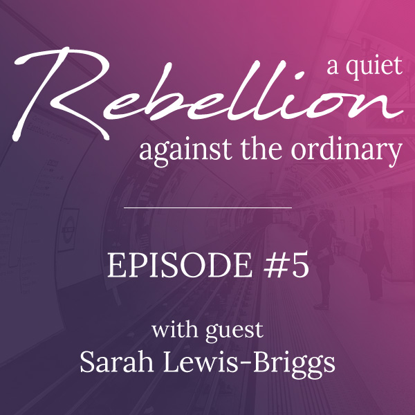 A quiet rebellion with Sarah Lewis-Briggs