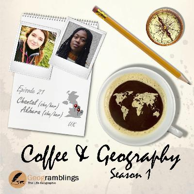 Coffee & Geography S01E21 Chantal Mayo-Holloway & Akhera Williams (UK)