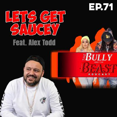 "Ep 71 ""Let's Get Saucey"" feat Alex Todd"