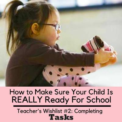 How To Make Sure Your Child Is REALLY Ready For School - Teacher's Wishlist #2: Completing Tasks