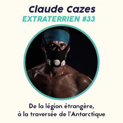 #33 Claude Cazes - De la légion étrangère à la traversée de l'Antarctique