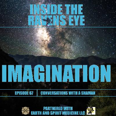 Imagination - Episode 67 - Conversations with a Shaman