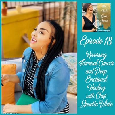 18: Reversing Terminal Cancer and Deep Emotional Healing with Chef Annette White