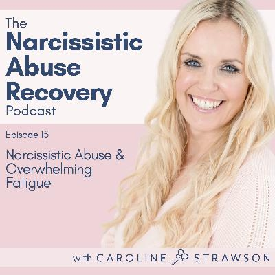 015 Narcissistic Abuse and Overwhelming Fatigue
