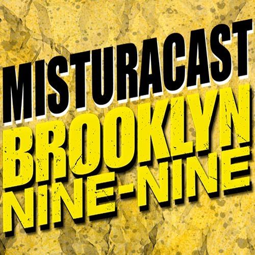 MisturaCast - Brooklyn 99