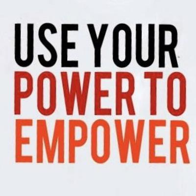 Use Your Power To Empower Others.