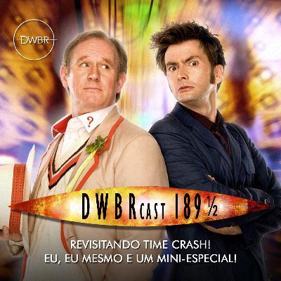 DWBRcast 189 ½ - Revisitando Time Crash! Eu, eu mesmo e um Mini-Especial!