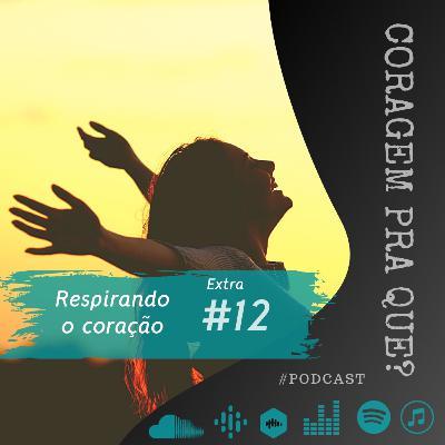 #12 EXTRA | Respirando o Coração