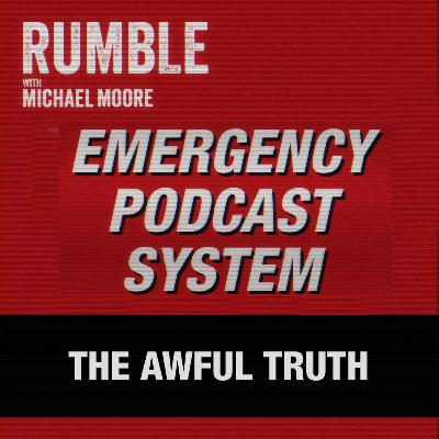 Ep. 51: EMERGENCY PODCAST SYSTEM — The Awful Truth