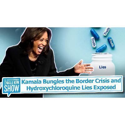 Kamala Bungles the Border Crisis + Hydroxychloroquine Lies Exposed