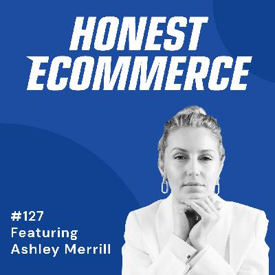 127 | Accidentally Launching a Brand Before Delivering a Baby| with Ashley Merrill