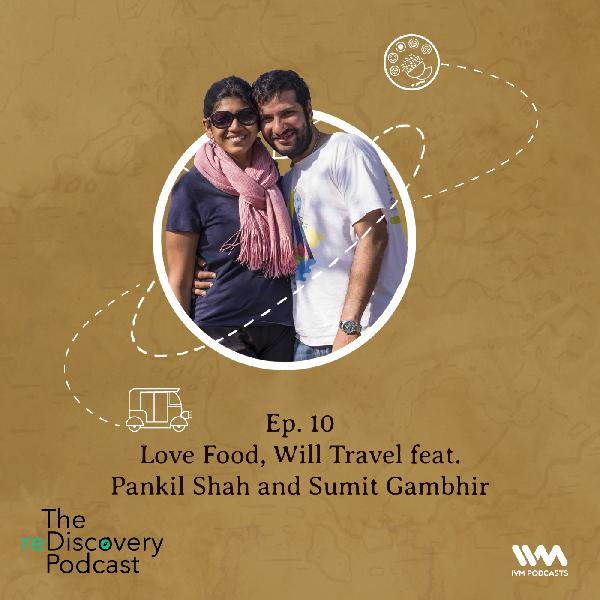 S04 E10: Love Food, Will Travel feat. Pankil Shah and Sumit Gambhir