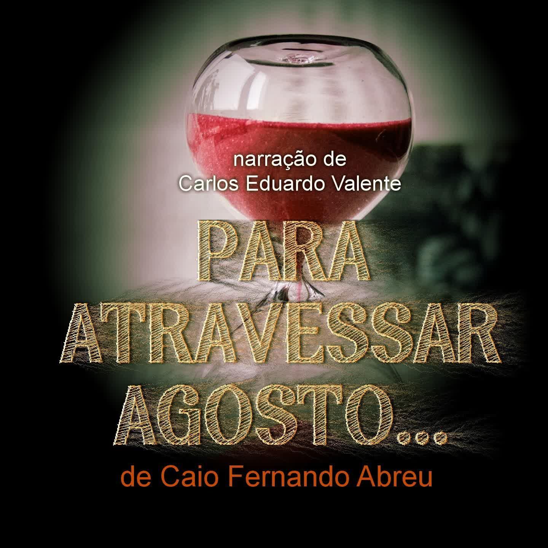 PARA ATRAVESSAR AGOSTO - de Caio Fernando Abreu