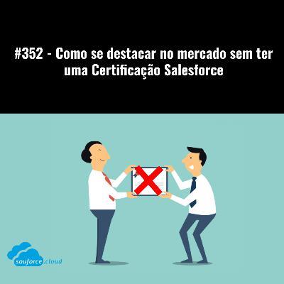 #352 - Como se destacar no mercado sem ter uma Certificação Salesforce