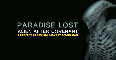 137 // Paradise Lost: Alien After Covenant - A Roundtable Discussion