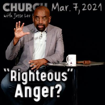 03/07/21 What Is 'Righteous Anger'? (Church)