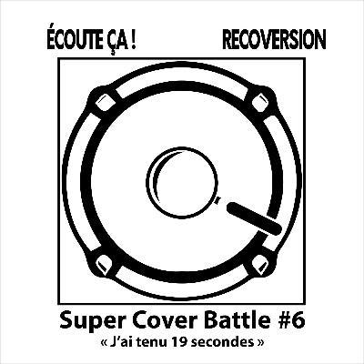 """Super Cover Battle #6 : """"J'ai tenu 19 secondes"""""""