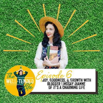 Episode 6: Joy, Goodness, & Growth with Blogger Lindsay Dianne