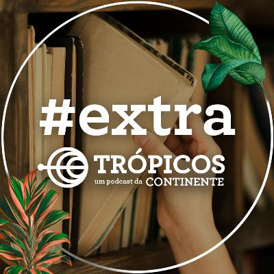 Trópicos #Extra - Nós e os livros