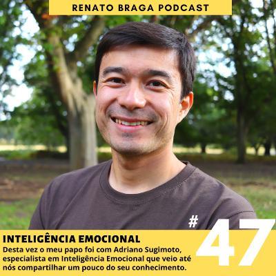EP47 - Inteligência Emocional - Entrevista com Adriano Sugimoto