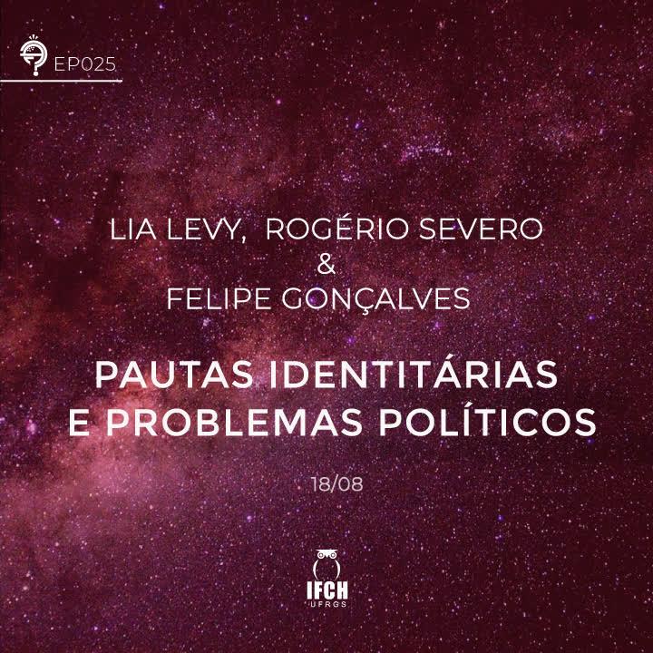 Ep. 025: Pautas Identitárias e problemas políticos