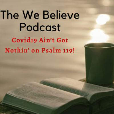 S2,Ep5. COVID19 Ain't Got Nothin' on Psalm 119!