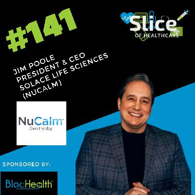 #141 - Jim Poole, President & CEO at Solace Lifesciences (NuCalm)