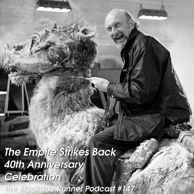 The Empire Strikes Back 40th Anniversary Celebration - The Blockade Runner Podcast #147