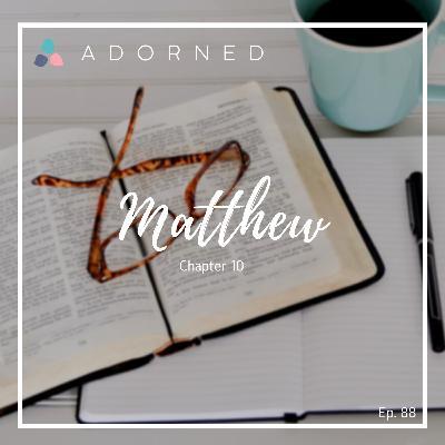 Ep. 88 - Matthew - Chapter 10