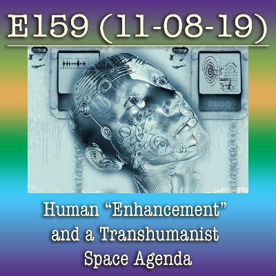 "e159 Human ""Enhancement"" and a Transhumanist Space Agenda"