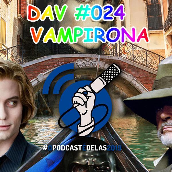 DAV #024 - Vampirona - OPodcastÉDelas2019