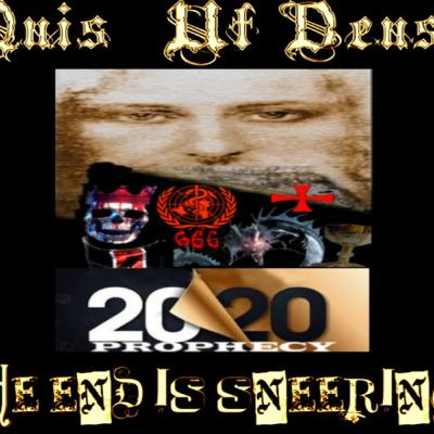 6/19/20: QUIS UT DEUS – THE END IS SNEERING