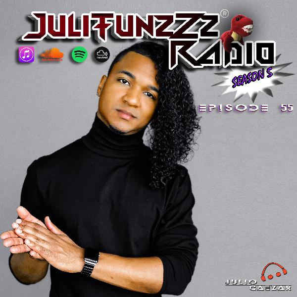 JuliTunzZz Radio Episode 55