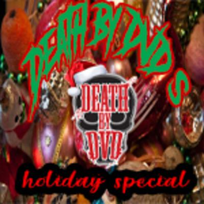 Death By DVD's Happy Holidazed Special
