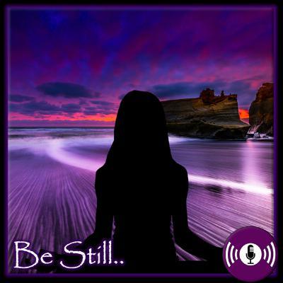 Be Still..
