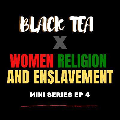 Black Tea: Women, Religion, and Enslavement