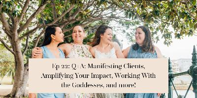 Q+A: Manifesting Clients, Amplifying Your Impact, Working With the Goddesses, and more!