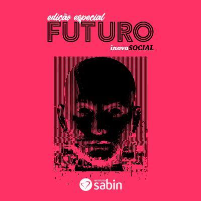 Podcast Especial - InovaSocial Futuro: 2030 e o sonho utópico