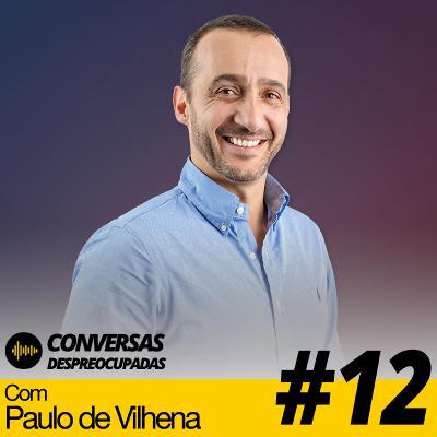 #12 – Quase tudo o que lhe ensinaram está errado (com Paulo de Vilhena)