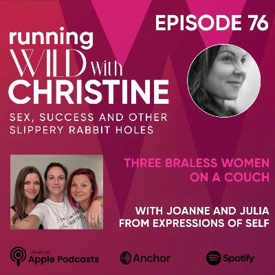 Ep 76: Three Braless Women on a Couch, with Joanne and Julia