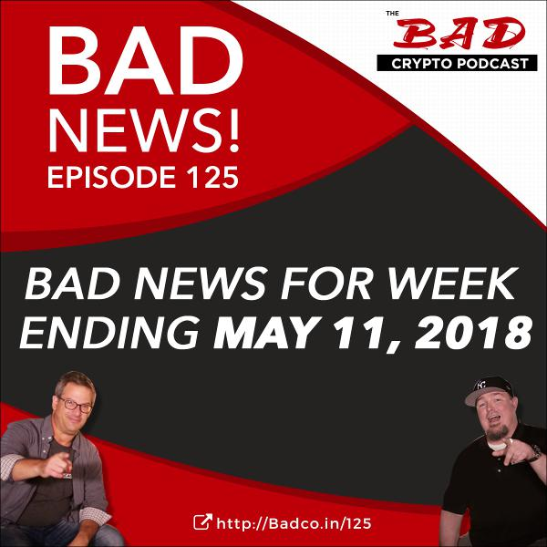 Bad News: Bitcoin Going Up, Bitcoin Going Down - For the Week Ending Friday, May 11, 2018