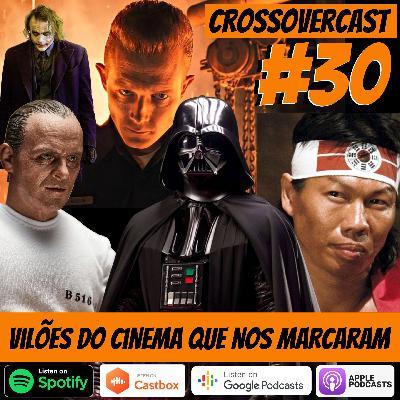 CrossoverCast 30 – Vilões do Cinema que nos marcaram