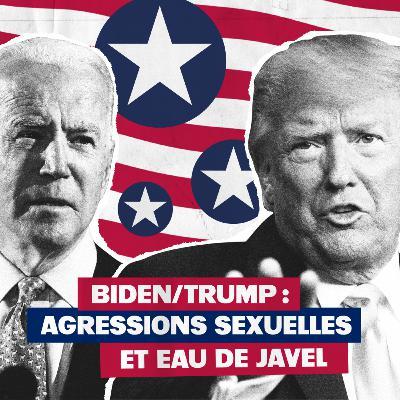 Biden/Trump : Agressions sexuelles et eau de javel