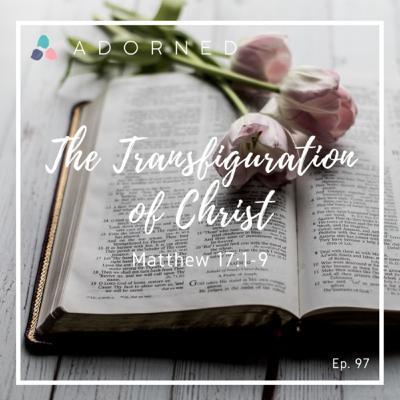 Ep. 97 - The Transfiguration of Christ - Matthew 17:1-9