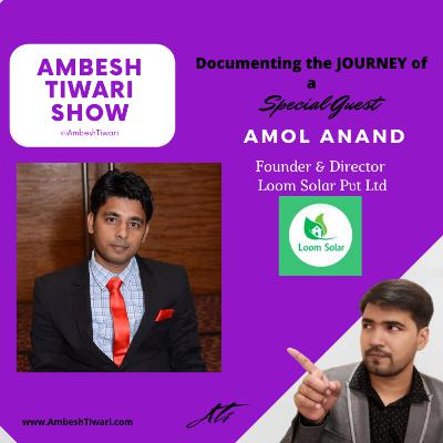 Interview with Amol Anand, Co-Founder of LOOM SOLAR on Ambesh Tiwari Show