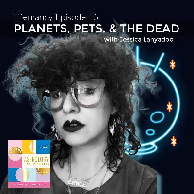 Planets, Pets, and the Dead with Jessica Lanyadoo